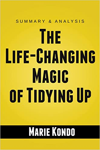 The Life-Changing Magic of Tidying Up: The Japanese Art of Decluttering and Organizing by Marie Kondo | Summary Guide written by Brainy Books