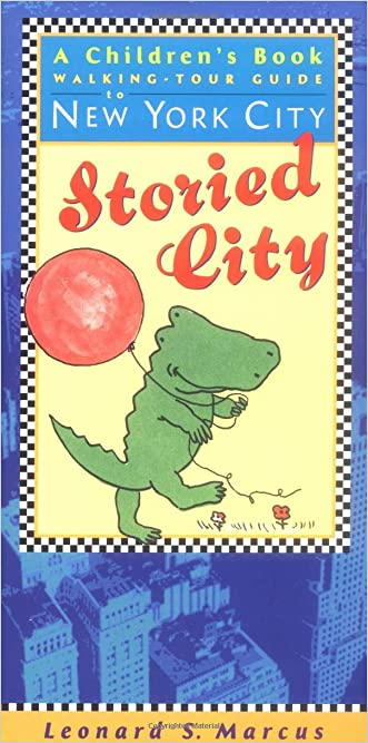 Storied City: A Children's Book Walking-Tour Guide to New York City written by Leonard M. Marcus
