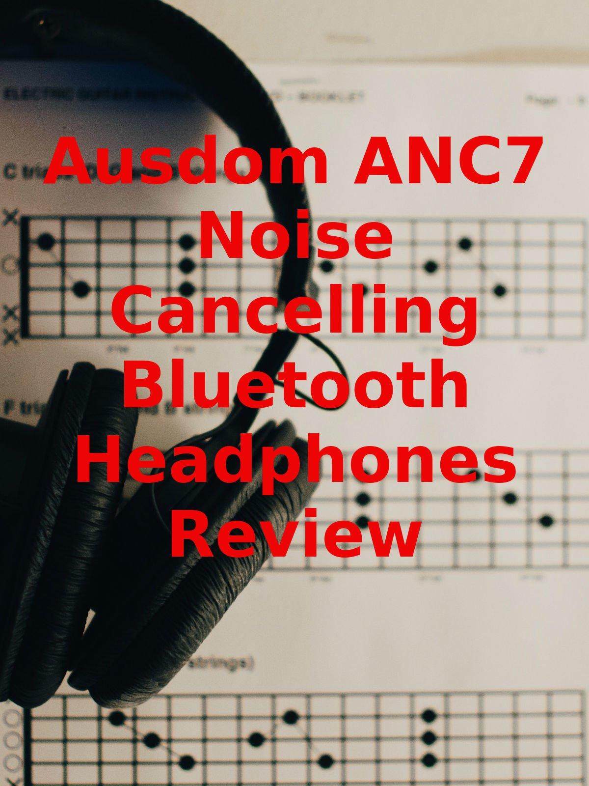 Review: Ausdom Anc7 Noise Cancelling Bluetooth Headphones Review