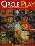 Circle Play: Simple Designs for Fabulous Fabrics