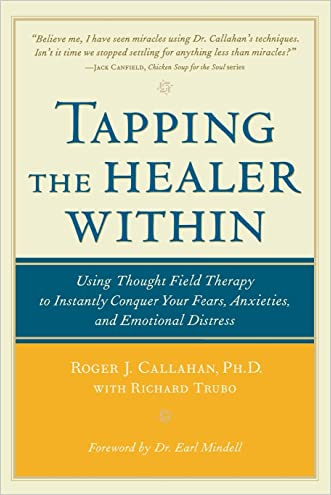 Tapping the Healer Within: Using Thought-Field Therapy to Instantly Conquer Your Fears, Anxieties, and Emotional Distress written by Roger Callahan