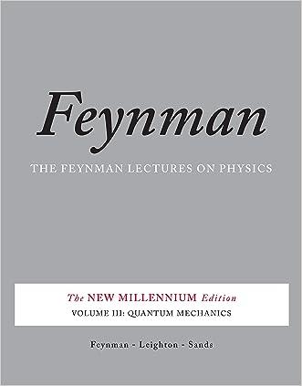 The Feynman Lectures on Physics, Vol. III: The New Millennium Edition: Quantum Mechanics: Volume 3 (Feynman Lectures on Physics (Paperback))
