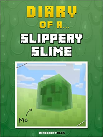 Diary of a Slippery Slime [An Unofficial Minecraft Book] (Minecraft Tales Book 60) written by Crafty Nichole