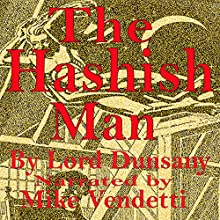 The Hashish Man (       UNABRIDGED) by Dunsany Narrated by Mike Vendetti