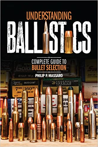 Understanding Ballistics: Complete Guide to Bullet Selection written by Philip P. Massaro