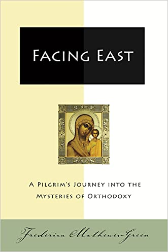 Facing East: A Pilgrim's Journey into the Mysteries o written by Frederica Mathewes-Green