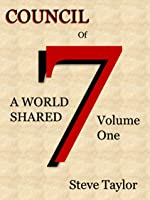 Council of 7: A World Shared (Vol.One Book 1) [Kindle Edition]