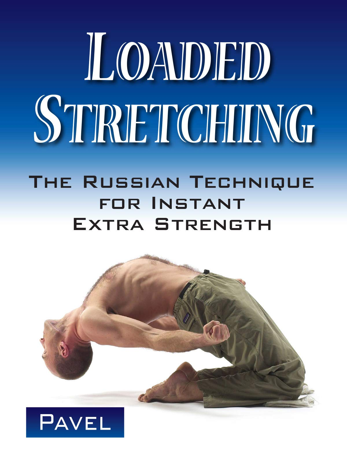Loaded Stretching, The Russian Technique for Instant Extra Strength on Amazon Prime Instant Video UK