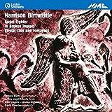 Birtwistle: Angel Fighter, In Broken Images & Virelai (Sus une fontayne)