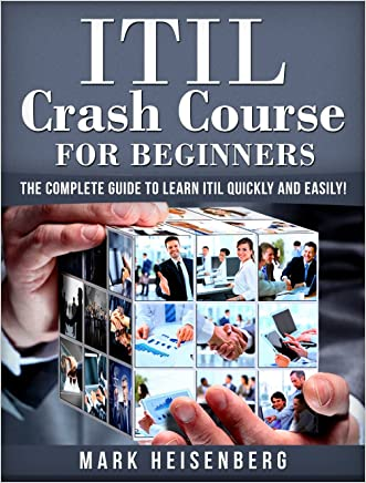 ITIL Crash Course For Beginners: The Complete Guide to Learn ITIL Quickly and Easily!