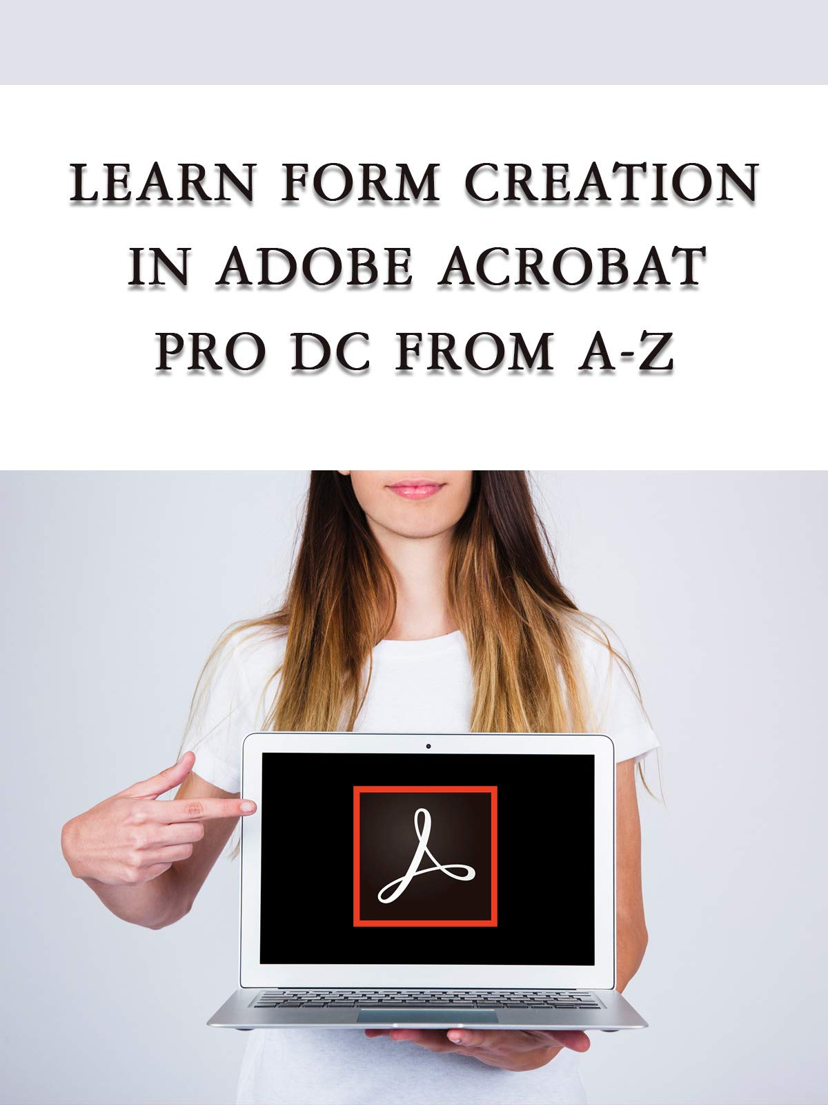 Learn form creation in adobe acrobat pro dc from a-z