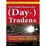 """Die hohe Kunst des (Day-) Tradens: Revolutionieren Sie Ihr Trading mit der Target-Trend-Methodevon """"Jochen Steffens"""""""