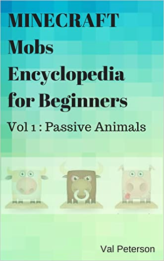 Minecraft Mobs Encyclopedia For Beginners: Vol 1 : Passive Animals written by Val Peterson