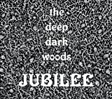 Deep Dark Woods Jubilee