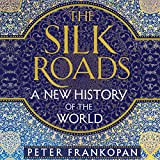 The Silk Roads: A New History of the World (audio edition)