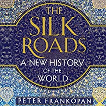 The Silk Roads: A New History of the World Audiobook by Peter Frankopan Narrated by Laurence Kennedy