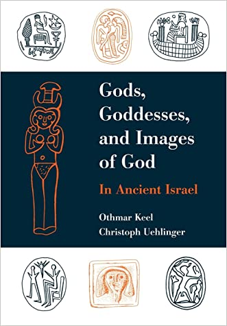 Gods, Goddesses, and Images of God in Ancient Israel written by Othmar Keel