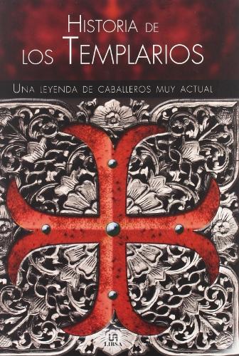 Historia de los templarios / Templar History: Una leyenda de caballeros muy actual / A Very Modern Legend of Knights (Spanish Edition)