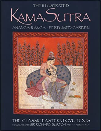 The Illustrated Kama Sutra : Ananga-Ranga and Perfumed Garden - The Classic Eastern Love Texts written by Captain Sir Richard F. Burton