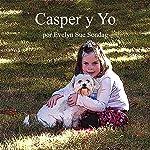 Casper y Yo [Casper and I] | Evelyn Sondag