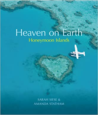 Honeymoon Islands: A Lover's Guide to Romantic Holidays. Sarah Siese and Amanda Statham (Heaven on Earth)