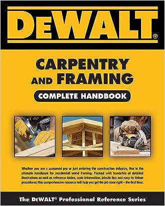 DEWALT Carpentry and Framing Complete Handbook (DEWALT Series) written by Gary Brackett