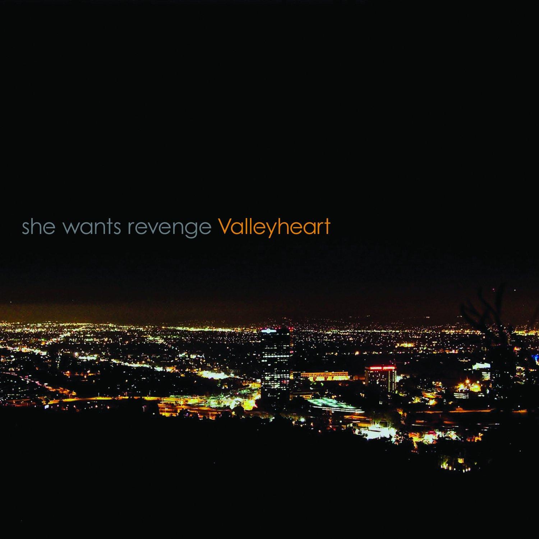 She Wants Revenge Valleyheart She Wants Revenge