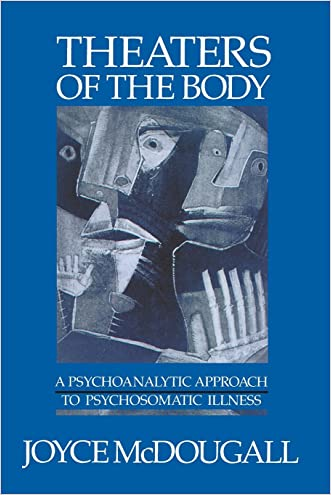 Theaters Of The Body: A Psychoanalytic Approach to Psychosomatic Illness