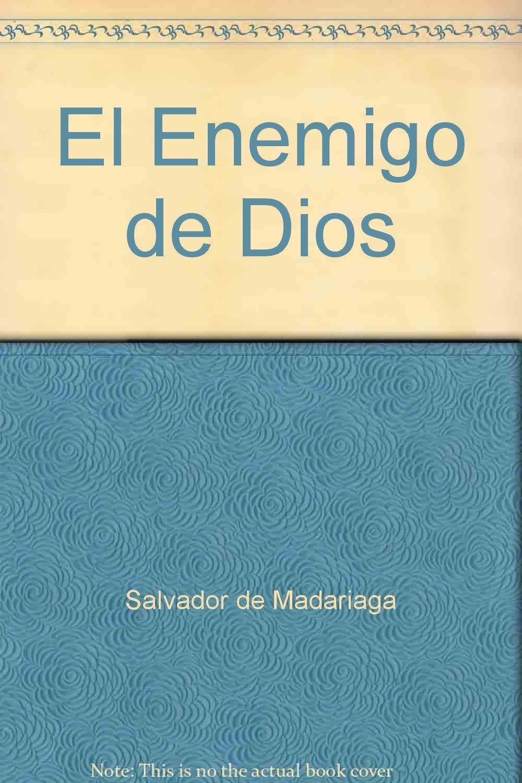 RESUMEN EL ENEMIGO DE DIOS - Salvador De Madariaga