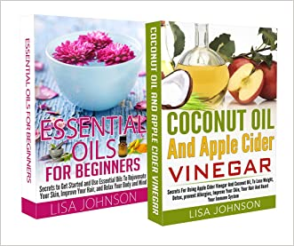 ESSENTIAL OILS FOR BEGINNERS + COCONUT OIL AND APPLE CIDER VINEGAR BOX-SET#2: Secrets To Lose Weight, Detox, Prevent Allergies, Improve Your Skin, Your ... Oil For weight Loss, Coconut Oil Miracle) written by Lisa Johnson