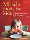 img - for Miracle Foods for Kids: 25 Super-Nutritious Foods to Keep Your Kids in Great Health book / textbook / text book