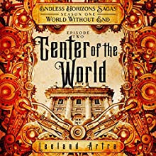 Center of the World: Endless Horizons Sagas, Season One, Episode Two Audiobook by Leeland Artra Narrated by Claira Jordyn