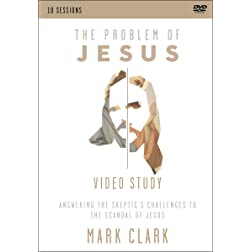 The Problem of Jesus, A Video Study: Answering a Skeptic's Challenges to the Scandal of Jesus