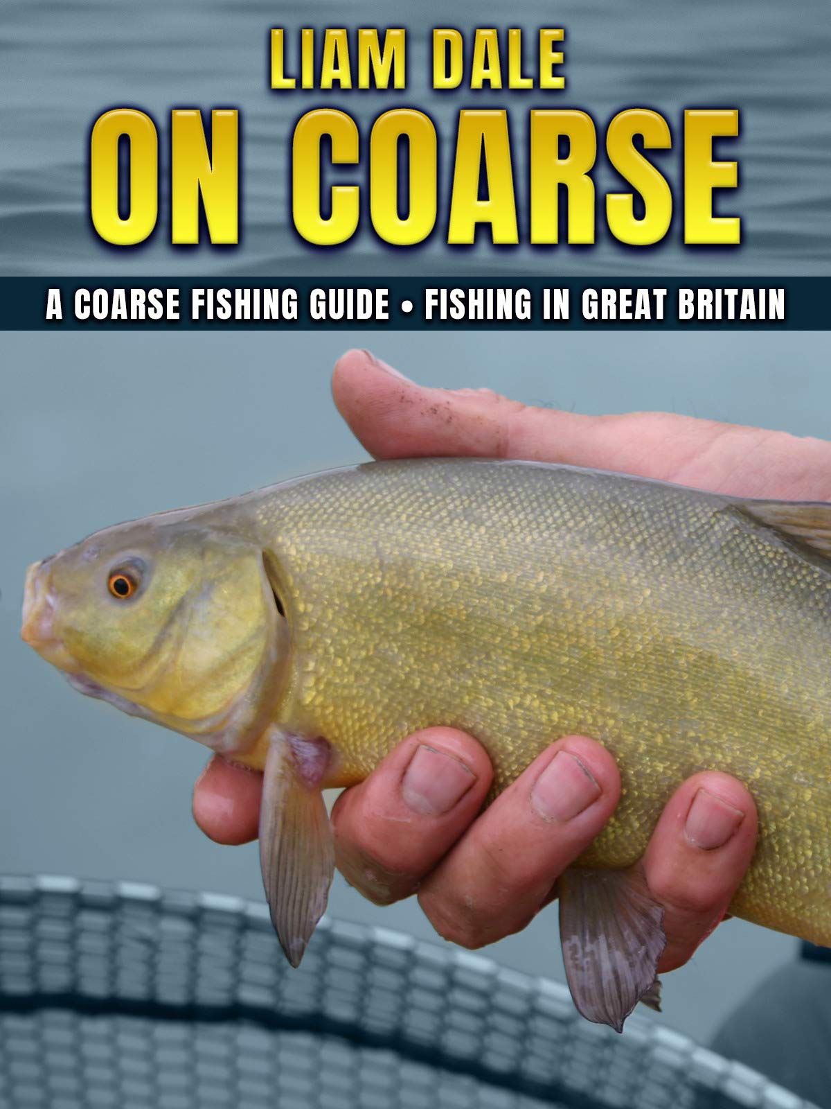 Liam Dale On Coarse: A Coarse Fishing Guide - Fishing in Great Britain