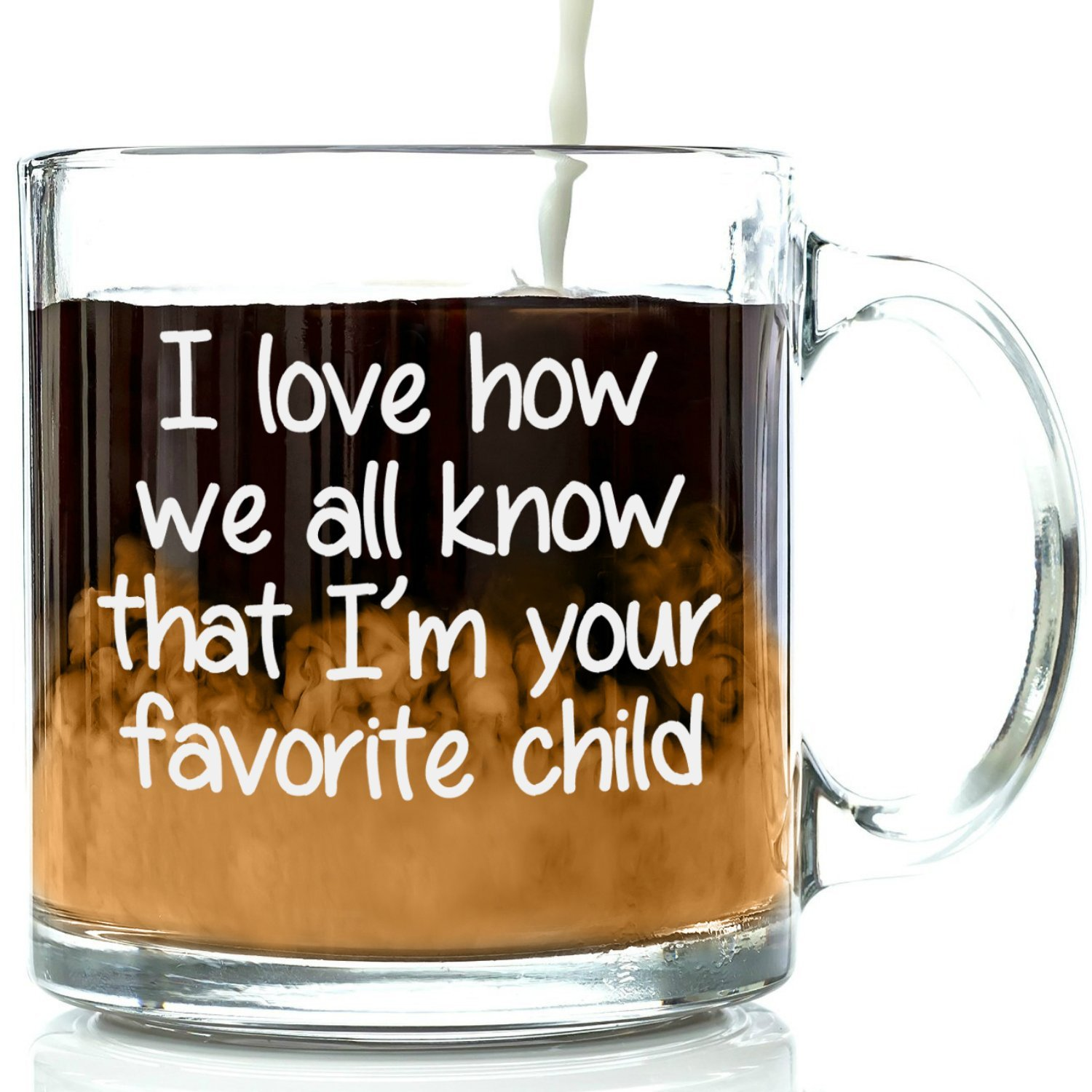 I'm Your Favorite Child Funny Glass Coffee Mug – Fun Mother's Day Gifts For Mom – Cool Novelty Birthday Present Idea For Parents – Unique Cup For Men, Women, Him or Her From Son or Daughter
