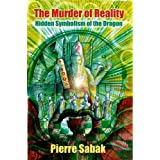 The Murder of Reality: Hidden Symbolism of the Dragon (Serpentigena)by Pierre Sabak