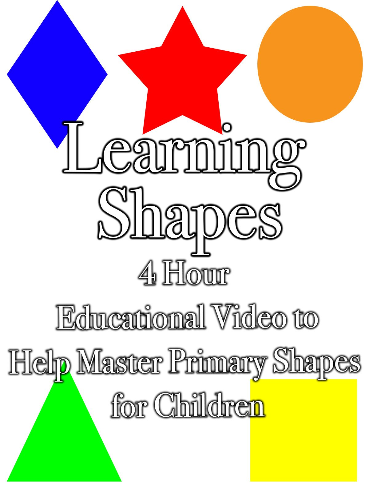 Learning Shapes 4 Hour Educational Video to Help master Primary Shapes for Children
