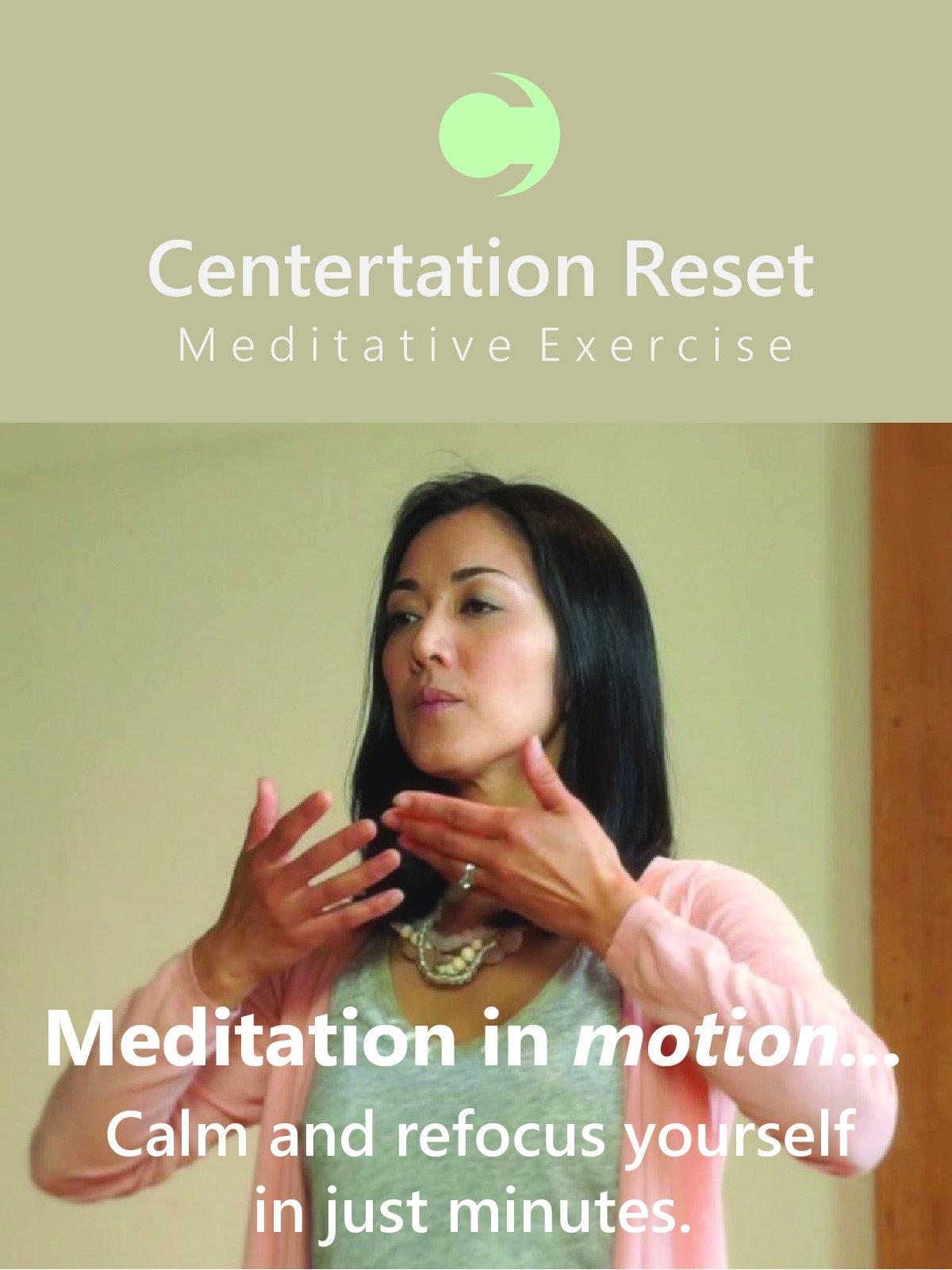 Centertation Reset Meditative Exercise is Meditation in Motion - to calm and refocus yourself - in just minutes.