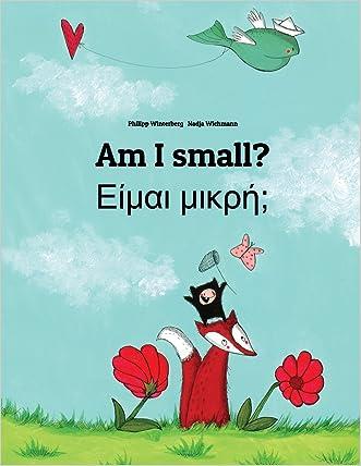 Am I small? Eimai mikre?: Children's Picture Book English-Greek (Bilingual Edition) written by Philipp Winterberg
