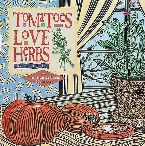 Tomatoes Love Herbs (Fresh from the Garden Cookbook), Ruth Bass