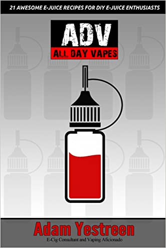 EJuice Recipes: All Day Vapes:  21 Awesome E-Juice Recipes For Your Electronic Cigarette, E-Hookah and G-Pen