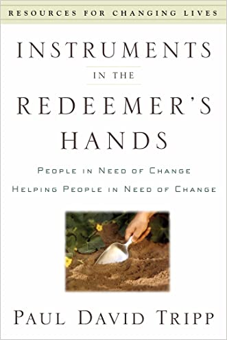 Instruments in the Redeemer's Hands: People in Need of Change Helping People in Need of Change