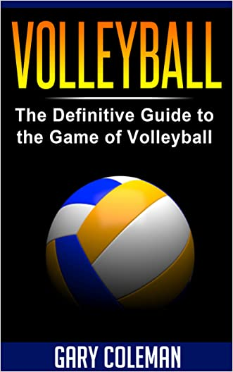 Volleyball - The Definitive Guide to the Game of Volleyball (Your Favorite Sports Book 4)