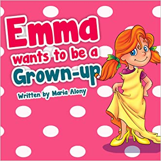 Kids Books: Emma Wants to be a Grown- Up: (Beginner Readers Children's Books) (Kids Books) (Bedtime stories) Picture Books Series for Kids Ages 2 4 8 (Emma ... Along Children's Books Collection Book 3)