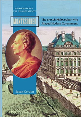 Montesquieu: The French Philosopher Who Shaped Modern Govermnent (Philosophers of the Enlightenment)