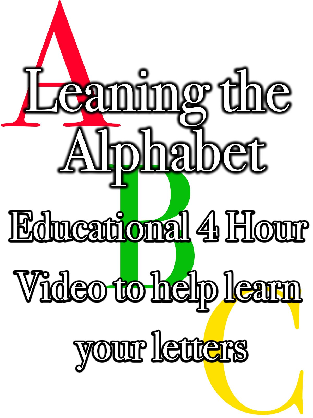 Learning the Alphabet Educational 4 Hour Video to help learn your letters