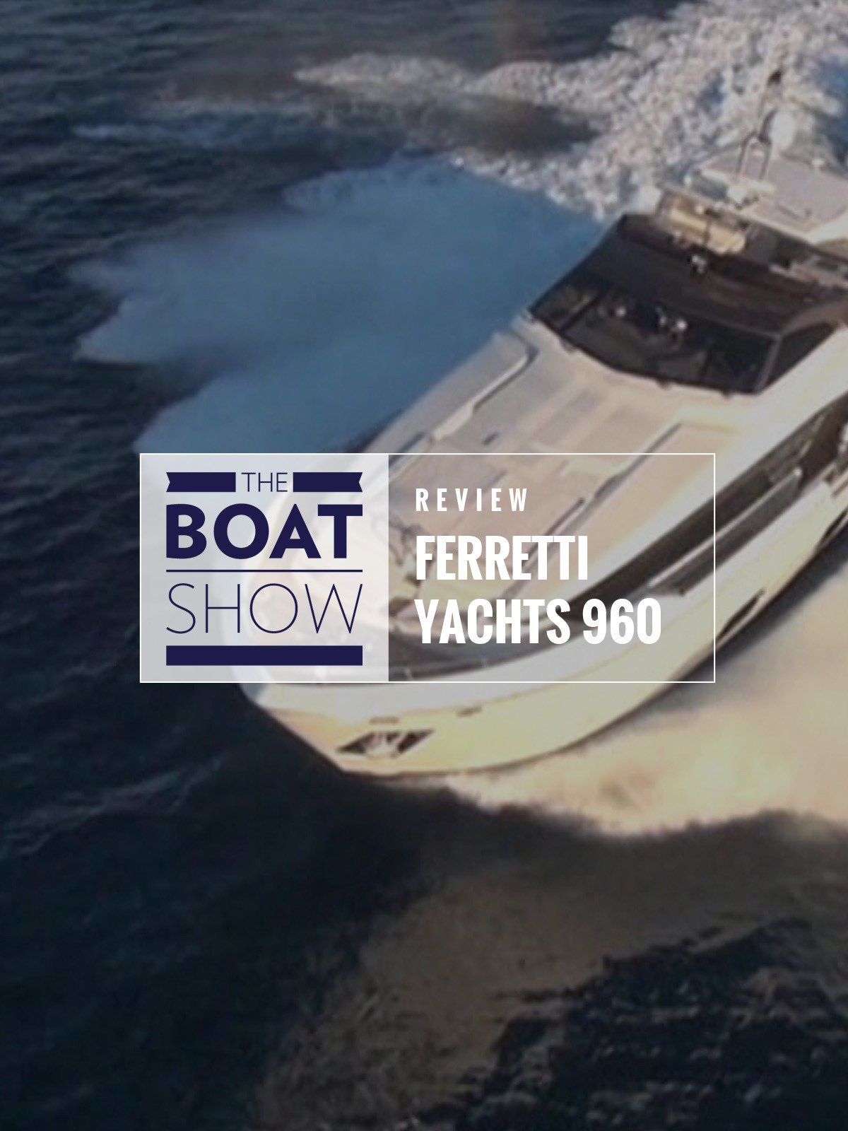 Review: Ferretti 960 - The Boat Show on Amazon Prime Instant Video UK