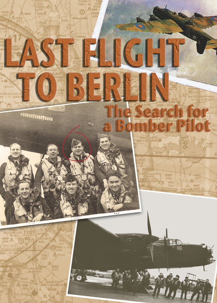 Last Flight to Berlin: The Search for a Bomber Pilot