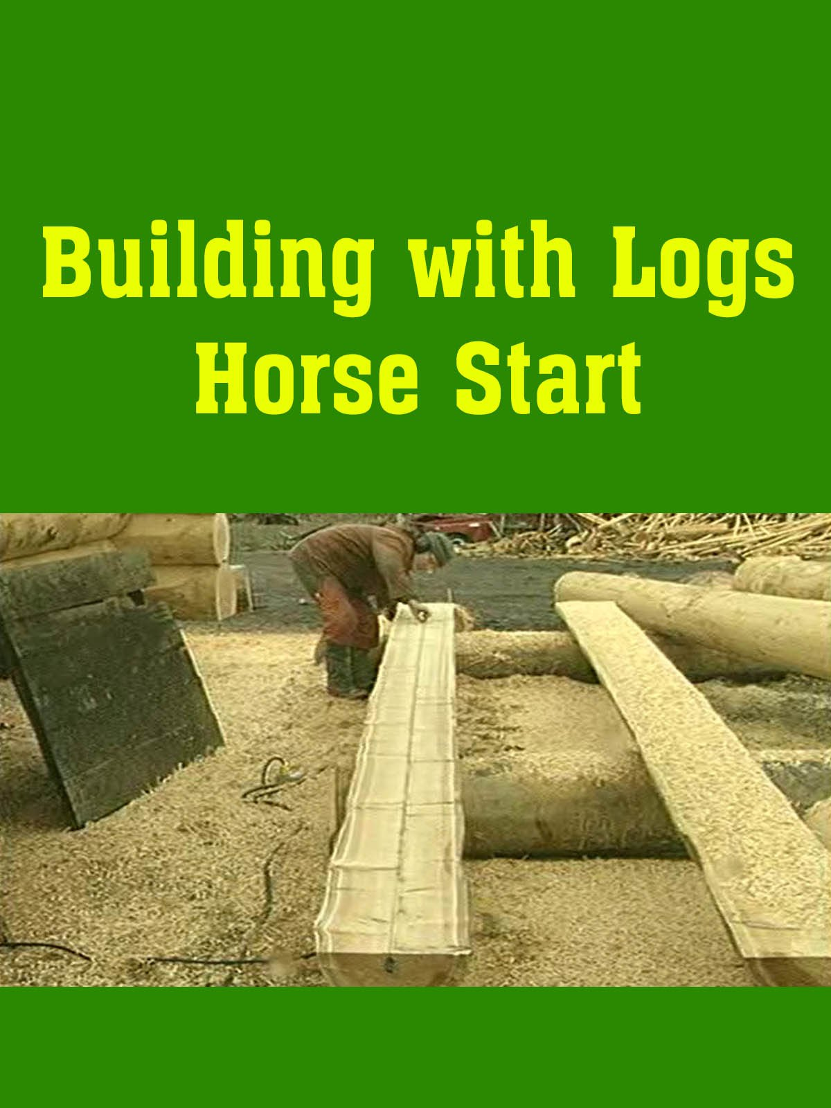 Building with Logs Horse Start