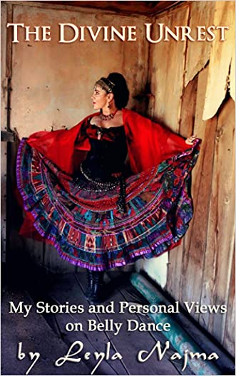 The Divine Unrest - My Stories and Views on Belly Dance